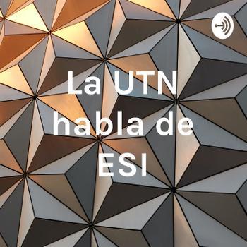 La UTN habla de ESI