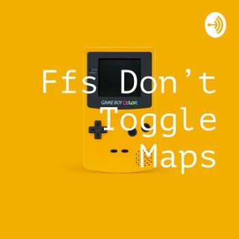 Ffs Don't Toggle Maps