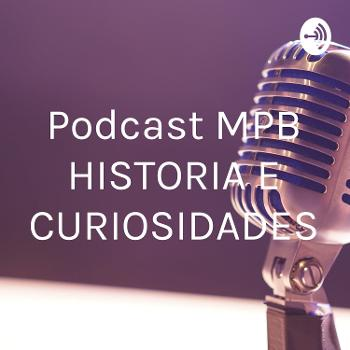 Podcast MPB HISTORIA E CURIOSIDADES