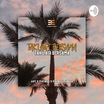 Ary X DatsKizi X iFahri ( Feat.Enriva ) - Tak Lagi Bersama