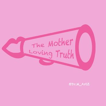 The Mother Loving Truth