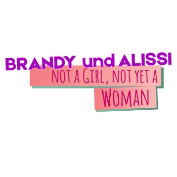 Brandy und Alissi 'Not a girl, not yet a woman'