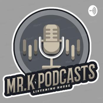 Mr.K Podcasts