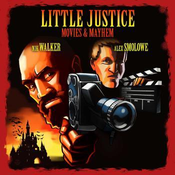 Little Justice: Movies & Mayhem