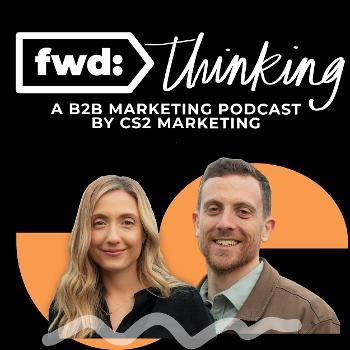 fwd: thinking, a b2b marketing podcast