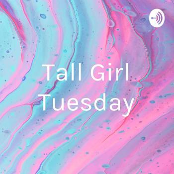 Tall Girl Tuesday