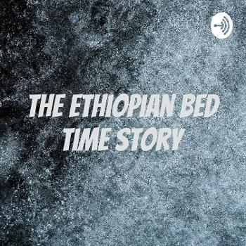 The Ethiopian Bed Time Story