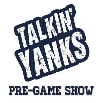 Talkin' Yanks Pre-Game Show
