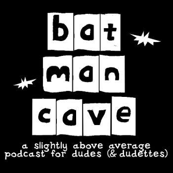 Bat Man Cave Podcast