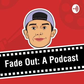 FADE OUT: A Podcast