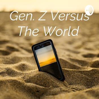 Gen. Z Versus The World
