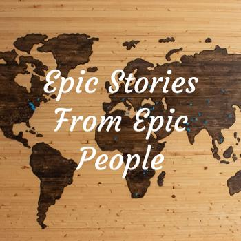 Epic Stories From Epic People