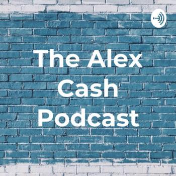 The Alex Cash Podcast