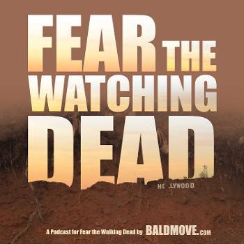 Fear The Watching Dead - Fear The Walking Dead podcast