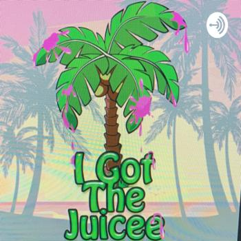 I Got The Juicee