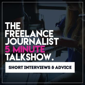 The Freelance Journalist 5 Minute Talkshow