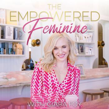 The Empowered Feminine With Ciara Foy
