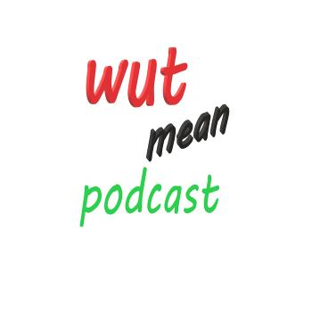wut mean podcast