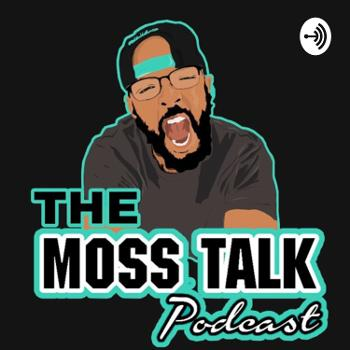 The Moss Talk Podcast
