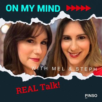 On My Mind with Mel & Steph