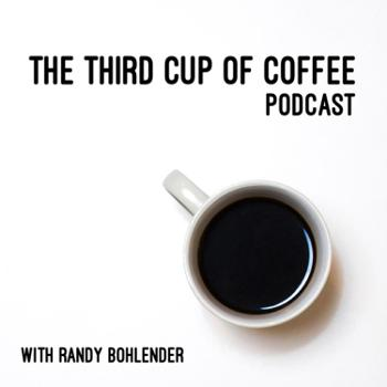 The Third Cup of Coffee with Randy Bohlender