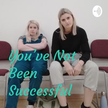 You've Not Been Successful