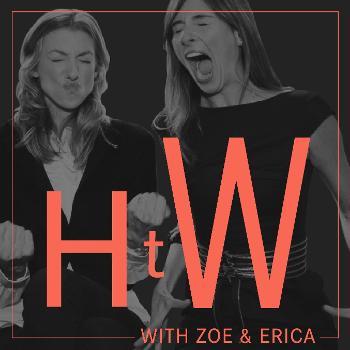 HTW with Zoe and Erica