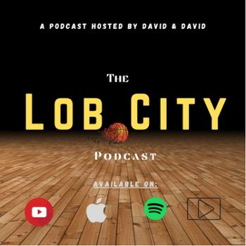 The Lob City Podcast: Talking All Things Basketball