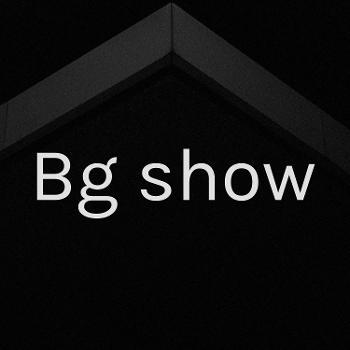 Bg's show