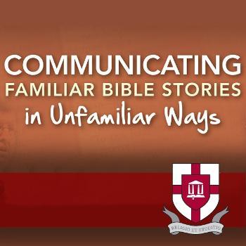 Communicating Familiar Bible Stories in Unfamiliar Ways