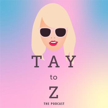 Tay To Z: A Taylor Swift Podcast