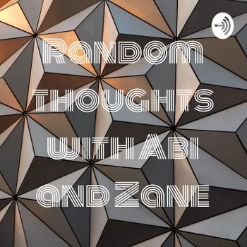 Random thoughts with Abi and Zane