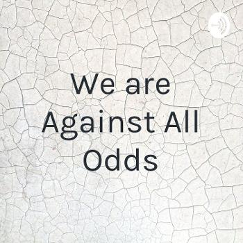 We are Against All Odds