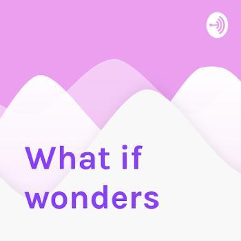 What if wonders
