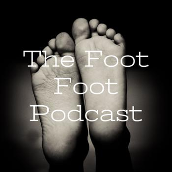 The Foot Foot Podcast