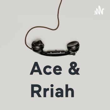 Ace & Rriah