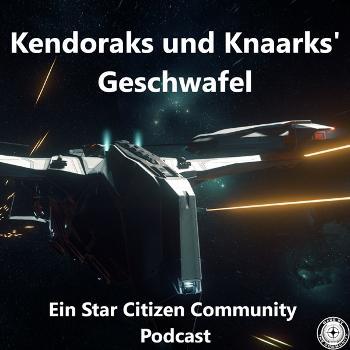 Kendoraks und Knaarks' Geschwafel – Ein Star Citizen Podcast