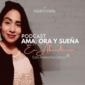 Ama, Ora y Sueña en Abundancia con Andreina Gomez.