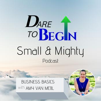 Dare to Begin - Small & Mighty