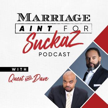 Marriage Ain't for SuckaZ