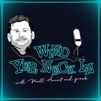 Wind Yer Neck In