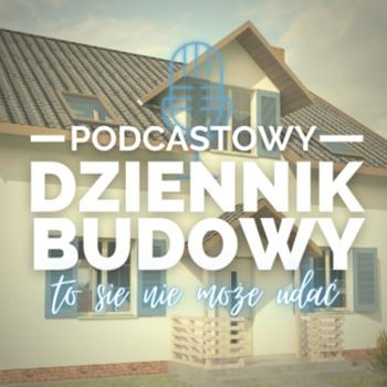 Podcastowy Dziennik Budowy: To Si? Nie Mo?e Uda?