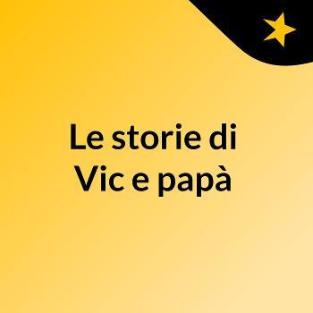 Le storie di Vic e papà