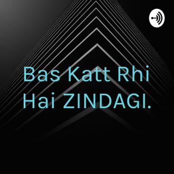 Bas Katt Rhi Hai ZINDAGI.