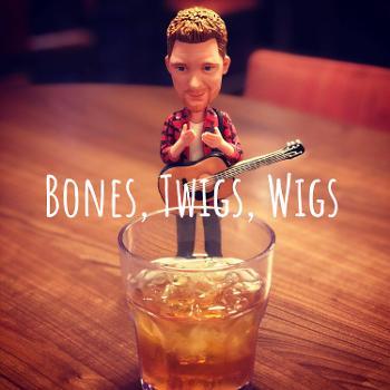 Bones, Twigs & Wigs