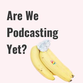 Are We Podcasting Yet?