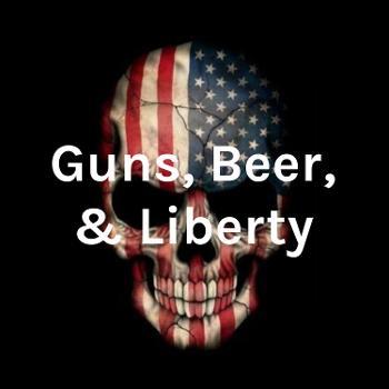Guns, Beer, & Liberty