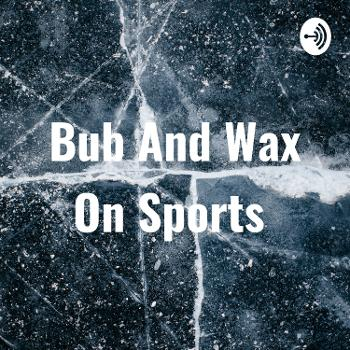 Bub And Wax On Sports
