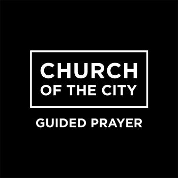 Church of the City Guided Prayer