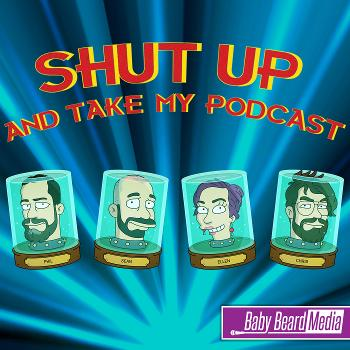 Shut Up and Take My Podcast